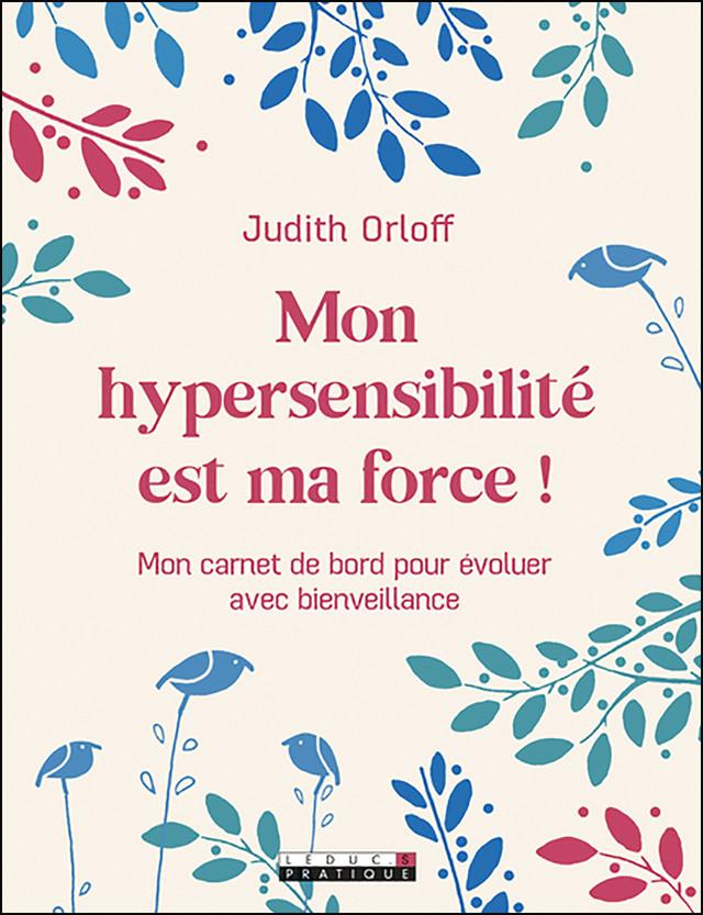 Votre hypersensibilité est une force ! - Judith Orloff - Éditions Leduc