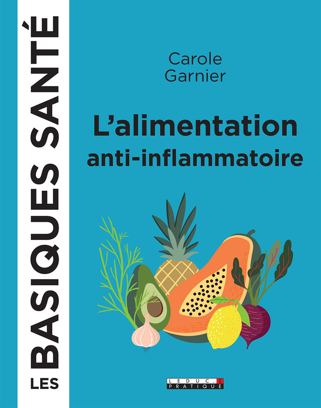 L'alimentation anti-inflammatoire, les basiques santé - Carole Garnier - Éditions Leduc Pratique