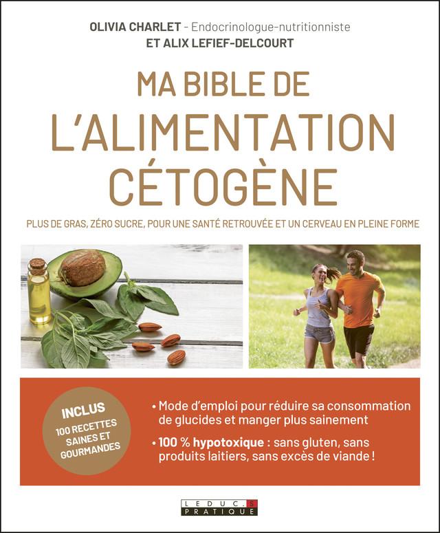 Ma bible cétogène - Alix Lefief-Delcourt, Olivia Charlet - Éditions Leduc Pratique