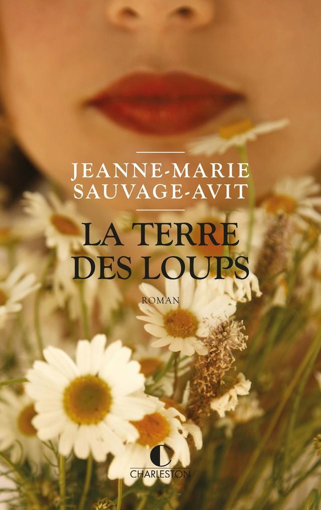 La terre des loups - Jeanne-Marie Sauvage-Avit - Éditions Charleston