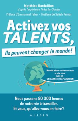 Activez vos talents, ils peuvent changer le monde ! - Matthieu Dardaillon - Éditions Alisio