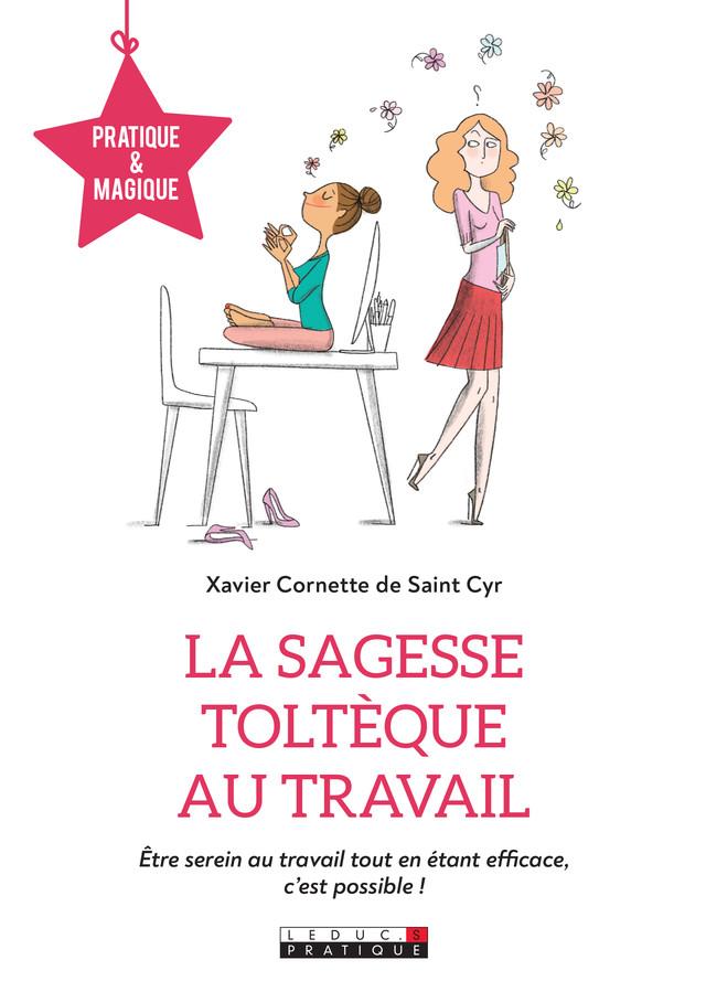 La sagesse toltèque au travail - Xavier Cornette de Saint-Cyr - Éditions Leduc