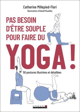 Pas besoin d'etre souple pour faire du yoga - Catherine Millepied-Flori - Éditions Leduc