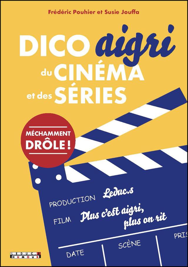 Dico aigri du cinéma et des séries - Susie Jouffa, Frédéric Pouhier - Éditions Leduc Humour