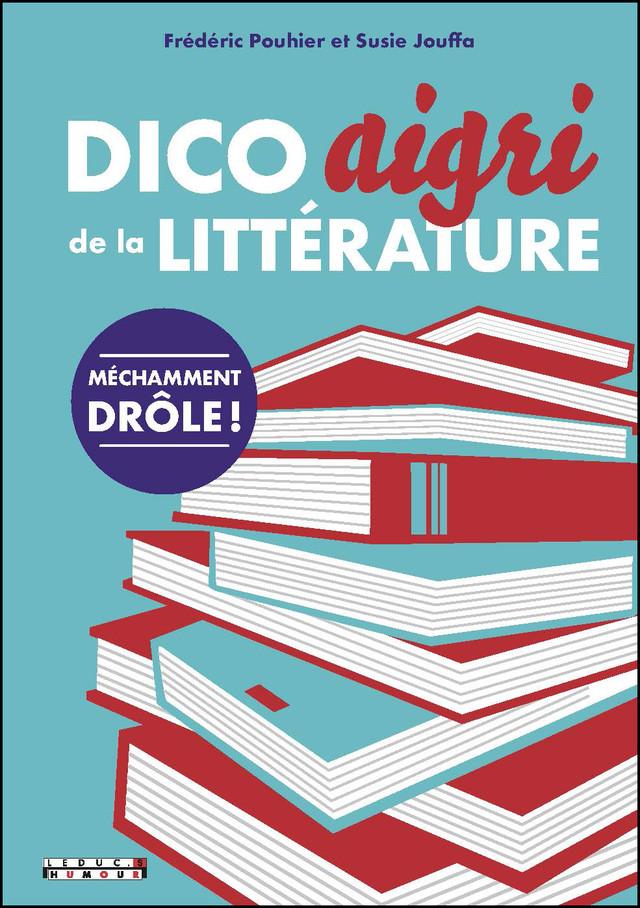 Dico aigri de la littérature - Susie Jouffa, Frédéric Pouhier - Éditions Leduc Humour