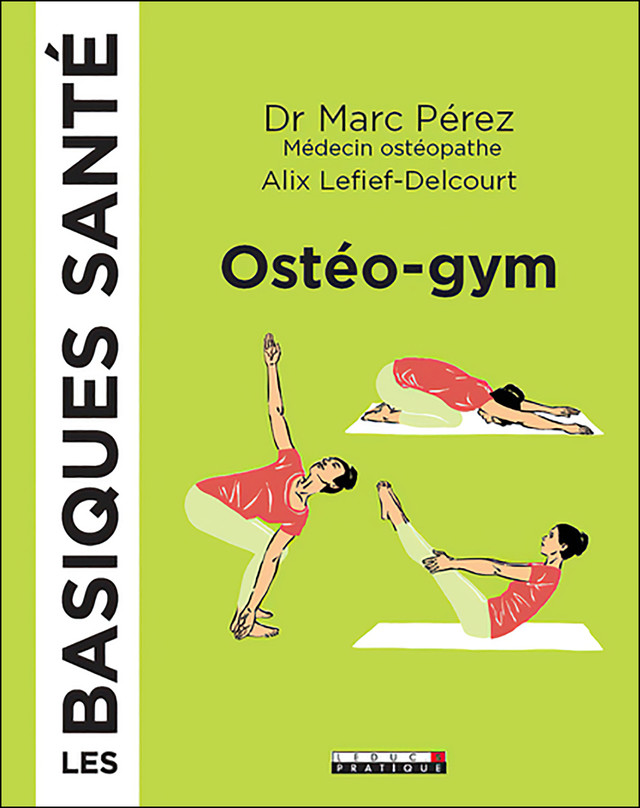 Les basiques santé ostéo-gym - Alix Lefief-Delcourt, Marc Pérez - Éditions Leduc