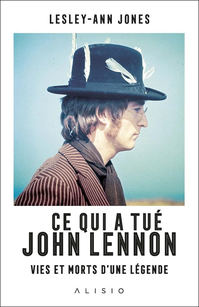 Ce qui a tué John Lennon - Lesley-Ann Jones - Éditions Alisio