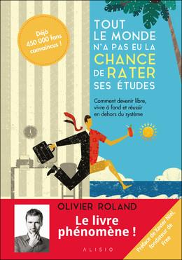 Tout le monde n'a pas eu la chance de rater ses études - édition augmentée - Olivier Roland - Éditions Alisio
