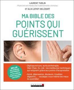 Ma bible des points qui guérissent - Laurent Turlin, Alix Lefief-Delcourt - Éditions Leduc