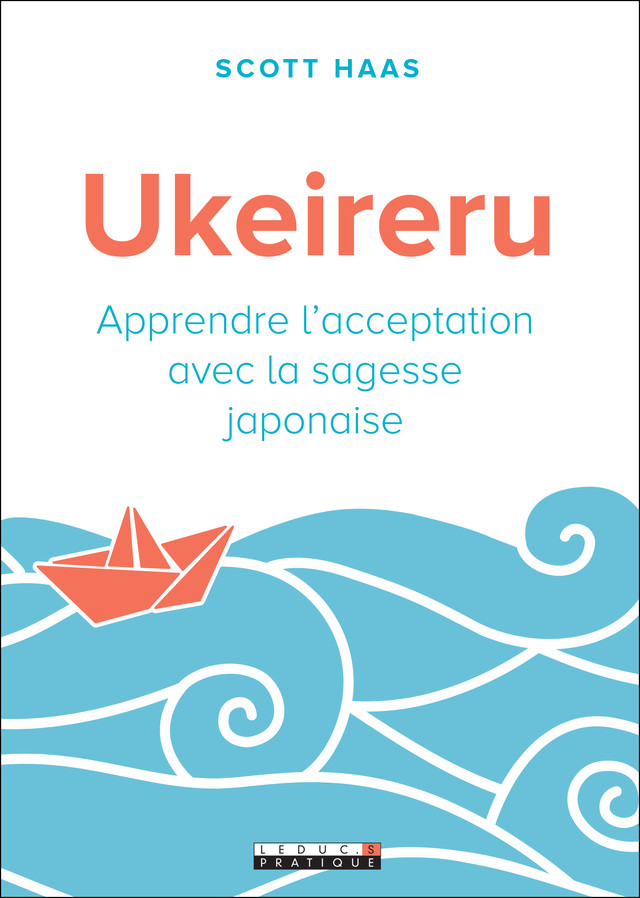 Ukeireru - Scott Haas - Éditions Leduc Pratique