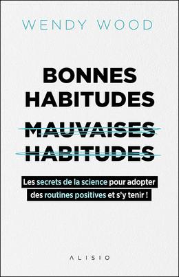 Bonnes habitudes, mauvaises habitudes - Wendy Wood - Éditions Alisio