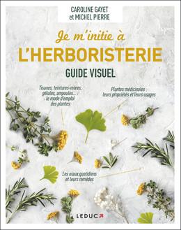 Guide visuel herboristerie - Michel Pierre, Caroline Gayet - Éditions Leduc Pratique