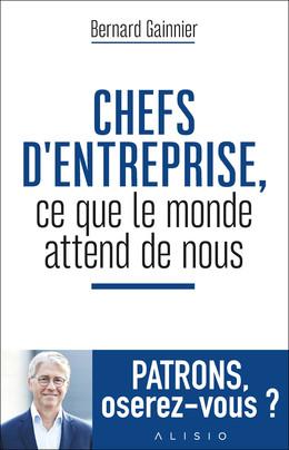 Chefs d'entreprise, ce que le monde attend de vous - Bernard Gainnier - Éditions Alisio