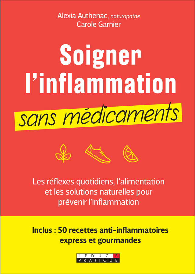 Soigner son inflammation sans médicaments - Carole Garnier, Alexia Authenac - Éditions Leduc