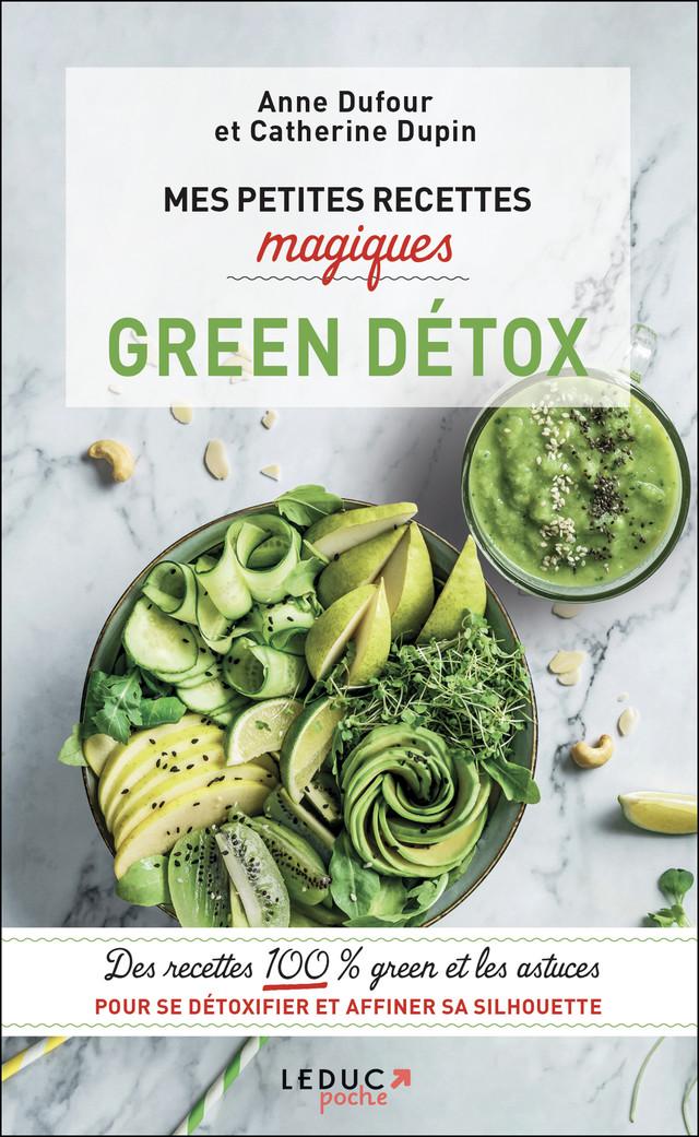 Mes petites recettes magiques Green Détox - Anne Dufour, Catherine Dupin - Éditions Leduc Pratique