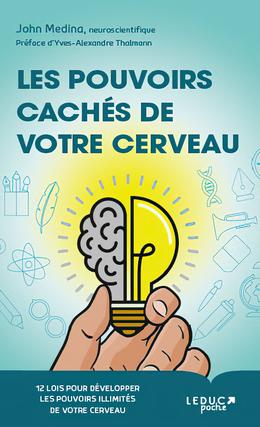 Les pouvoirs cachés de votre cerveau  - John Medina - Éditions Leduc