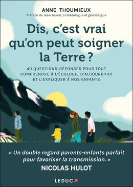 Dis, c'est vrai qu'on peut soigner la Terre ? - Anne Thoumieux - Éditions Leduc