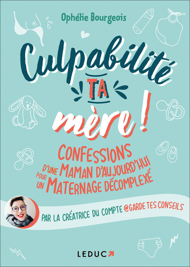 Culpabilité, ta mère ! - Ophélie Bourgeois - Éditions Leduc