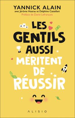Les gentils aussi méritent de réussir - Yannick Alain, Jérôme Hoarau, Delphine Castellani - Éditions Alisio