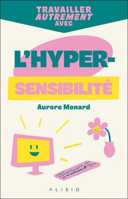 Travailler autrement avec l'hypersensibilité - Aurore Monard - Éditions Alisio