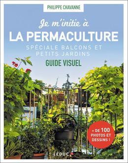 Je m'initie à la permaculture, spécial balcons et petits jardins - Philippe Chavanne - Éditions Leduc Pratique