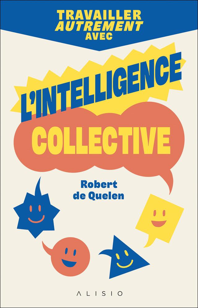 Travailler autrement avec l'intelligence collective - Robert de Quelen - Éditions Alisio