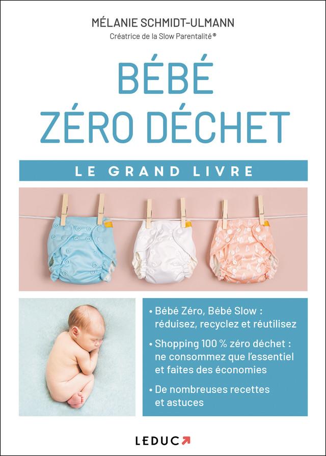 Le grand livre bébé zéro déchet - Mélanie Schmidt-Ulmann - Éditions Leduc Pratique