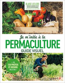 Je m'initie à la permaculture, guide visuel - Blaise Leclerc - Éditions Leduc