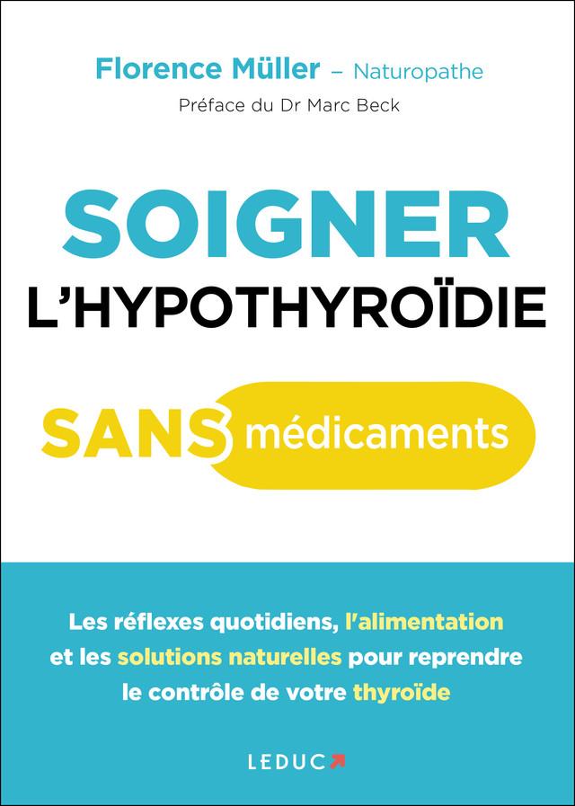 Soigner l'hypothyroïdie sans médicaments - Florence Müller - Éditions Leduc Pratique