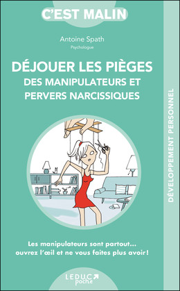 Déjouer les pièges des manipulateurs et pervers narcissiques, c'est malin  - Antoine Spath - Éditions Leduc