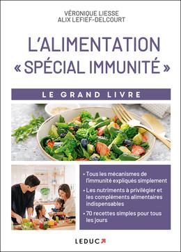 Le grand livre de l'alimentation spécial immunité - Véronique Liesse, Alix Lefief-Delcourt - Éditions Leduc