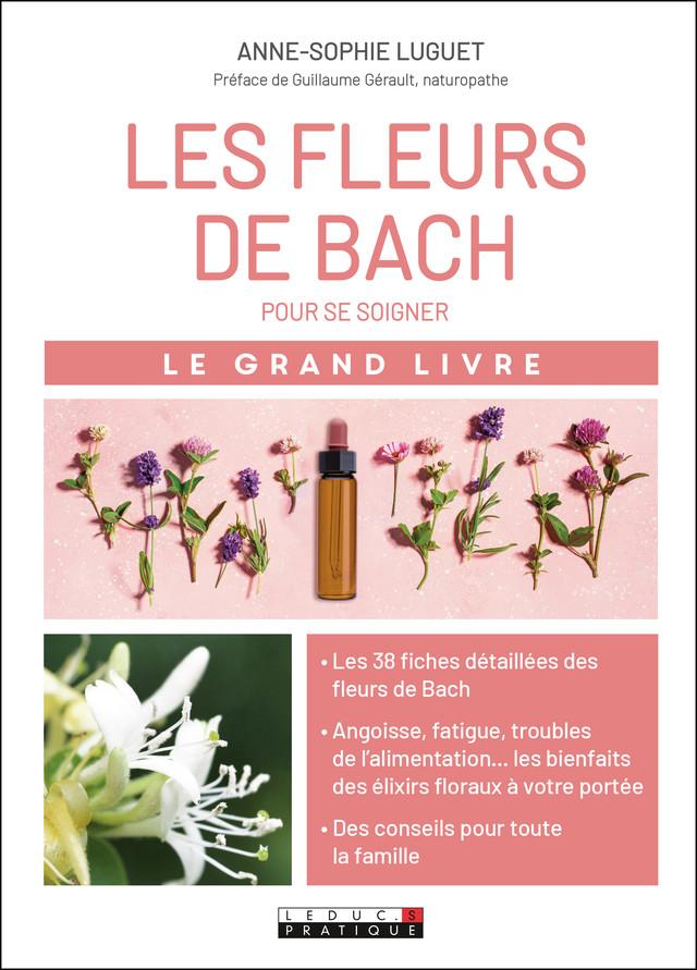 Le grand livre des fleurs de Bach pour se soigner - Anne-Sophie Luguet - Éditions Leduc