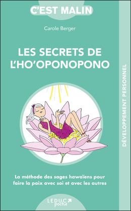 Les secrets de l'ho'oponopono, c'est malin - Carole Berger - Éditions Leduc Pratique
