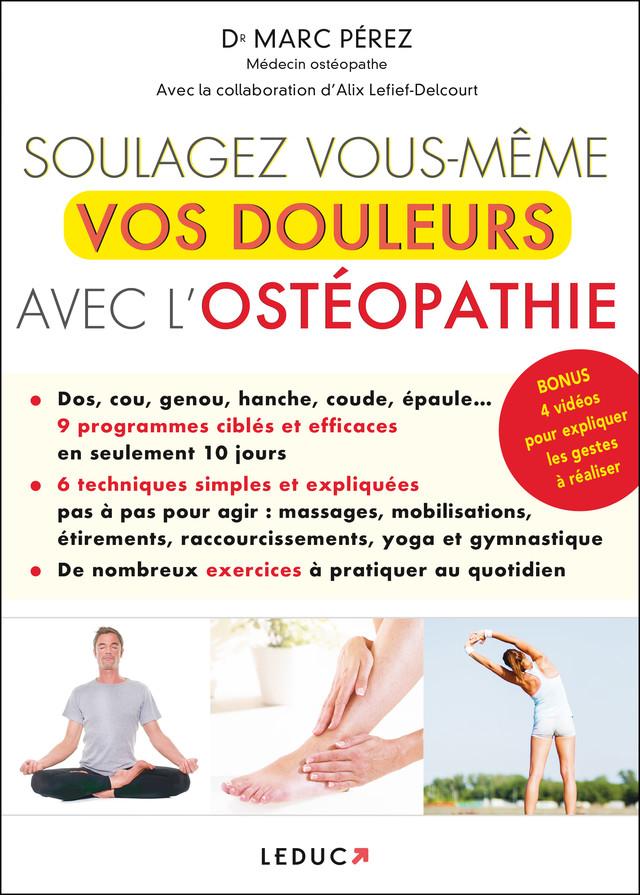 Soulagez vous-même vos douleurs avec l'ostéopathie - Marc Pérez - Éditions Leduc Pratique
