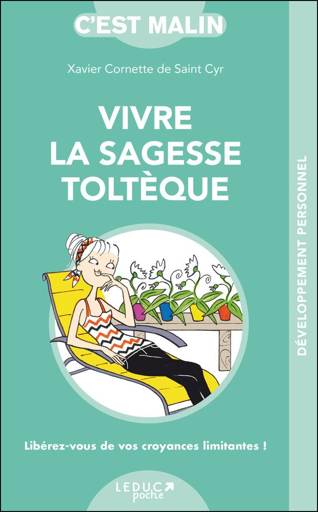 VIVRE LA SAGESSE TOLTÈQUE  - Xavier Cornette de Saint-Cyr - Éditions Leduc