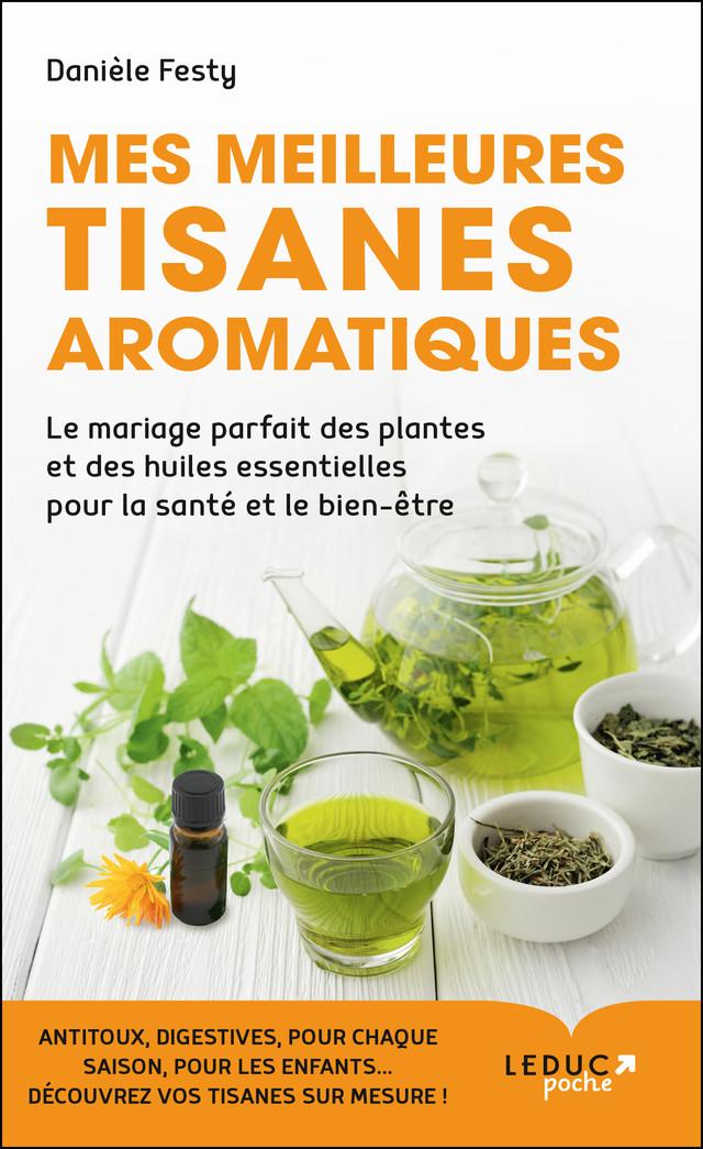 Mes meilleures tisanes aromatiques - Danièle Festy - Éditions Leduc Pratique