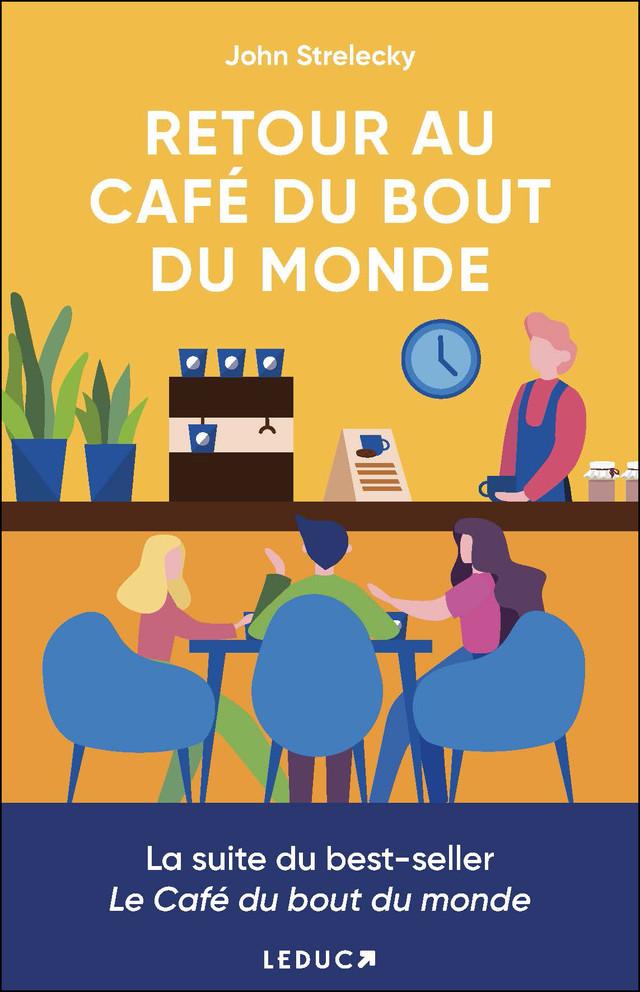 Le retour au café du bout du monde - John P. Strelecky - Éditions Leduc Pratique