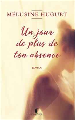 Un jour de plus de ton absence - Mélusine Huguet - Éditions Charleston