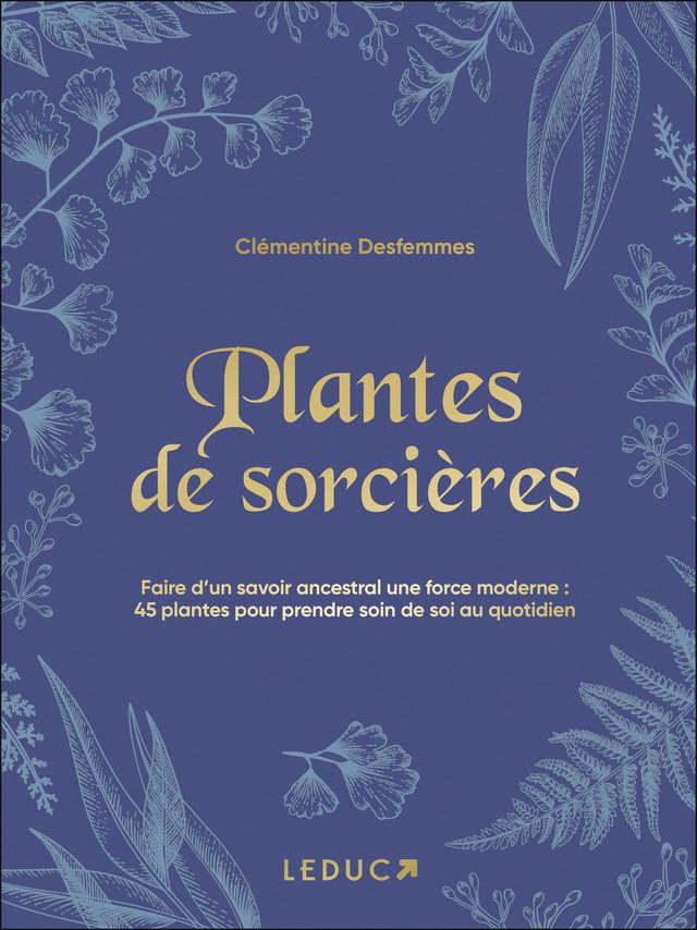 Plantes de sorcières et de druides - Clémentine Desfemmes - Éditions Leduc