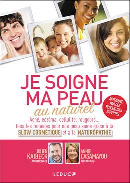 Je soigne ma peau au naturel - Julien Kaibeck, Annie Casamayou - Éditions Leduc