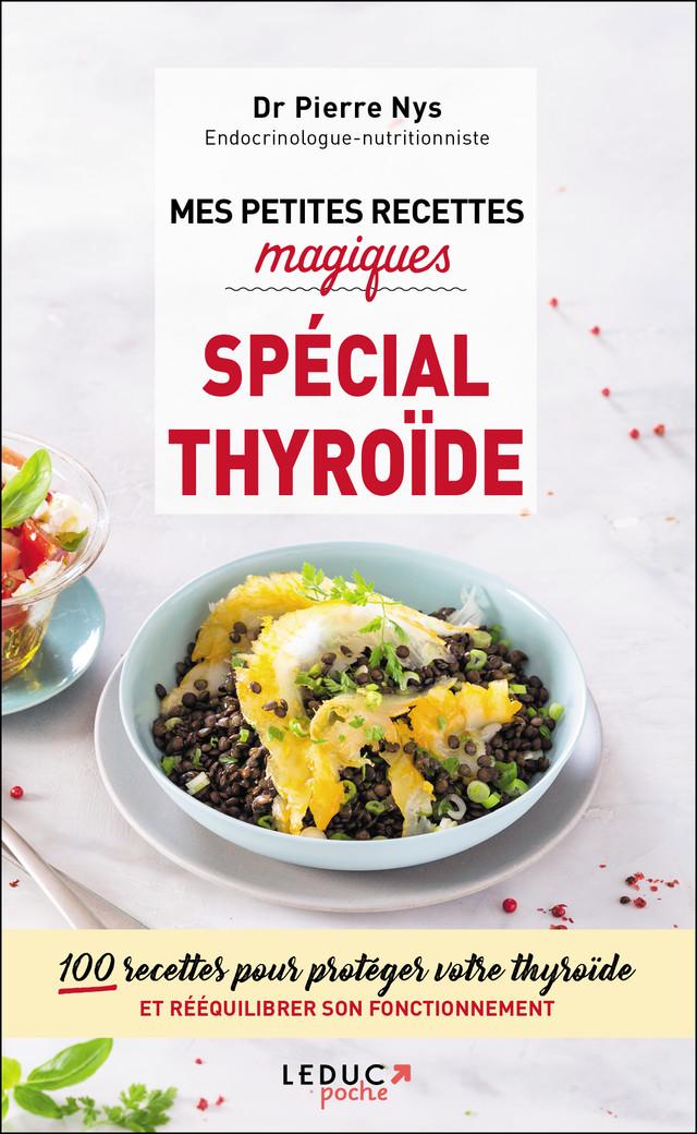 Mes petites recettes magiques spécial thyroïde - Dr Pierre Nys, Marie Borrel - Éditions Leduc