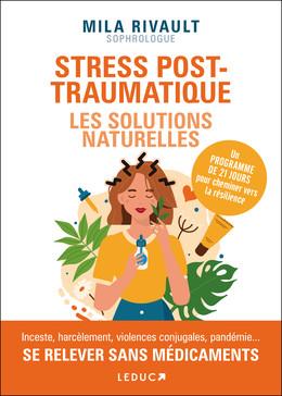 Stress post-traumatiques : les solutions naturelles - Mila Rivault - Éditions Leduc