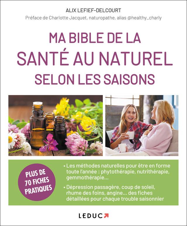 Ma Bible de la santé au naturel selon les saisons - Alix Lefief-Delcourt - Éditions Leduc Pratique