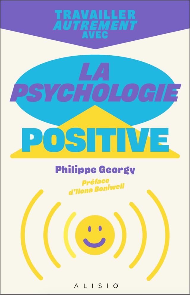 Travailler autrement avec la psychologie positive - Philippe Georgy - Éditions Alisio