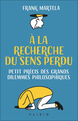 À la recherche du sens perdu - Frank Martela - Éditions Alisio