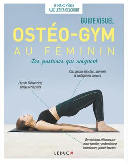 Ostéo-gym au féminin, les postures qui soignent - Guide visuel - Marc Pérez, Alix Lefief-Delcourt - Éditions Leduc