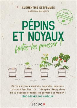 Pépins et noyaux, faites-les pousser ! - Clémentine Desfemmes - Éditions Leduc Pratique