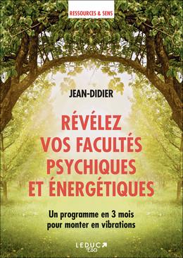 Révélez vos facultés psychiques et énergétiques - Jean - Didier - Éditions Leduc