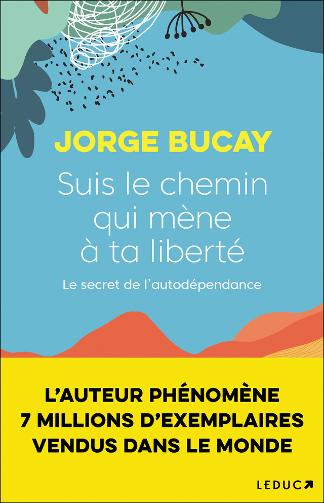 Suis le chemin qui mène à ta liberté - Jorge Bucay - Éditions Leduc