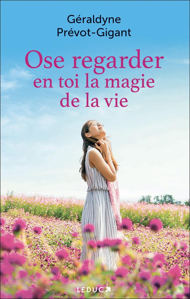 Ose regarder en toi la magie de la vie - Géraldyne Prévot-Gigant - Éditions Leduc